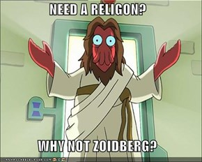 NEED A RELIGON?  WHY NOT ZOIDBERG?