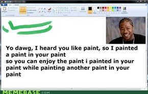 Yo dawg, I heard you like paint..