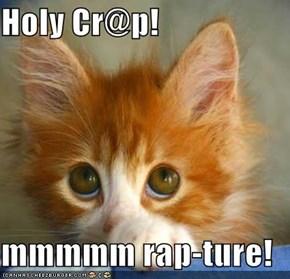 Holy Cr@p!  mmmmm rap-ture!
