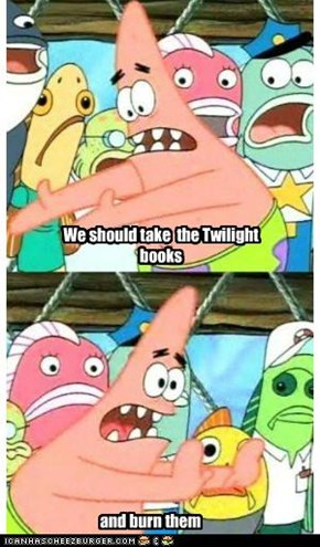 Pushing Patrick hates Twilight