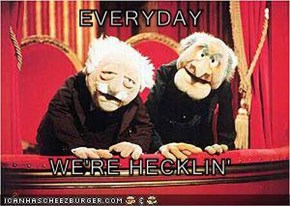 EVERYDAY  WE'RE HECKLIN'