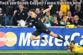 F**k you Quade Cooper, I'mma fly outta here