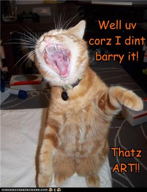 Well uv corz I dint barry it!