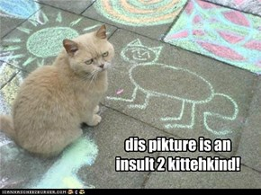 dis pikture is an insult 2 kittehkind!