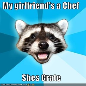My girlfriend's a Chef  Shes Grate