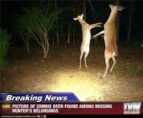 Breaking News - PICTURE OF ZOMBIE DEER FOUND AMONG MISSING HUNTER'S BELONGINGS