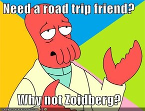 Need a road trip friend?  Why not Zoidberg?