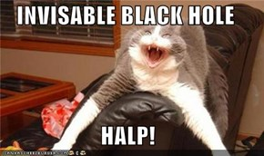 INVISABLE BLACK HOLE  HALP!
