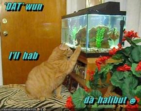 *DAT* wun     I'll  hab da  halibut ☻