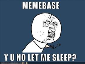 MEMEBASE  Y U NO LET ME SLEEP?