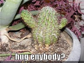 hug enybody?