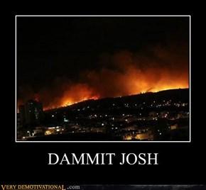 DAMMIT JOSH