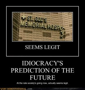 IDIOCRACY'S PREDICTION OF THE FUTURE