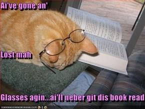 Ai've gone an' Lost mah Glasses agin...ai'll neber git dis book read!