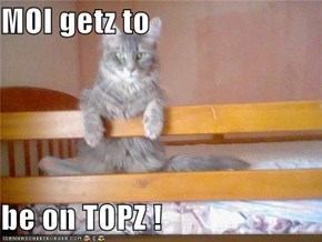 MOI getz to   be on TOPZ !