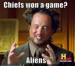 Chiefs won a game?  Aliens