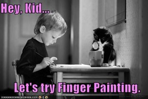 Hey, Kid...  Let's try Finger Painting.