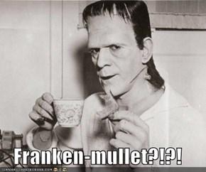 Franken-mullet?!?!