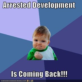 Arrested Development  Is Coming Back!!!