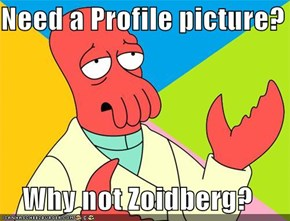 Need a Profile picture?  Why not Zoidberg?