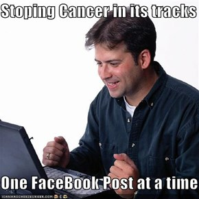 Stoping Cancer in its tracks  One FaceBook Post at a time