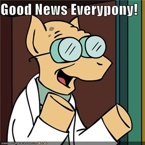 Good News Everypony!
