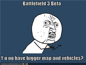 Battlefield 3 Beta    Y u no have bigger map and vehicles?