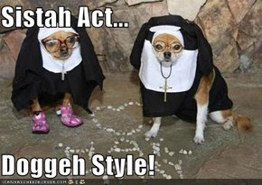 Sistah Act...  Doggeh Style!