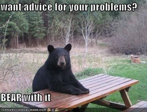 want advice for your problems?  BEAR with it