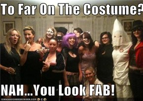 To Far On The Costume?  NAH...You Look FAB!