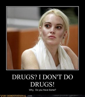 DRUGS? I DON'T DO DRUGS!