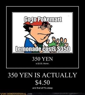 350 YEN IS ACTUALLY $4.50