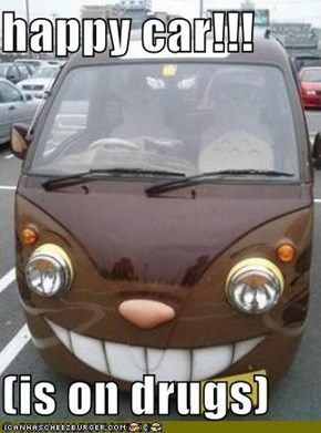 happy car!!!  (is on drugs)