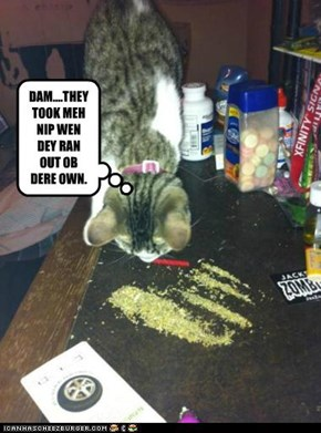DAM....THEY TOOK MEH NIP WEN DEY RAN OUT OB DERE OWN.