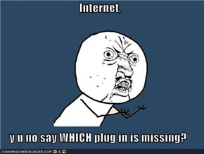 Internet,  y u no say WHICH plug in is missing?