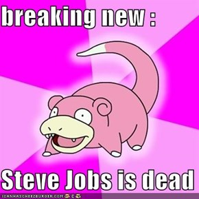 breaking new :   Steve Jobs is dead