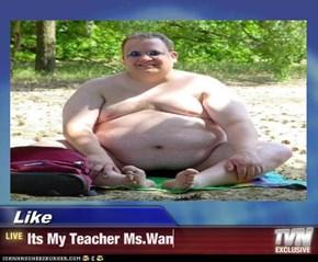 Like - Its My Teacher Ms.Wan