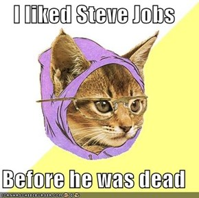 I liked Steve Jobs  Before he was dead