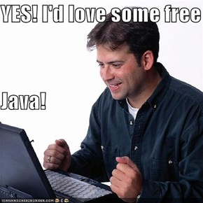 YES! I'd love some free  Java!
