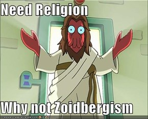 Need Religion  Why not Zoidbergism