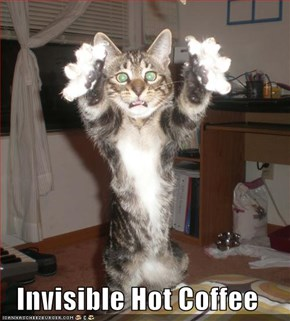 Invisible Hot Coffee