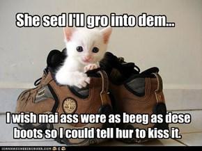 She sed I'll gro into dem...