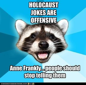 HOLOCAUST JOKES ARE OFFENSIVE