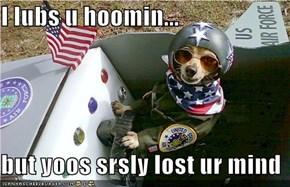 I lubs u hoomin...  but yoos srsly lost ur mind
