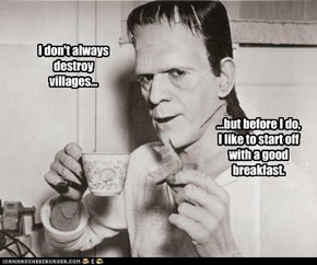 It is the Most Important Meal of the Day, after all...