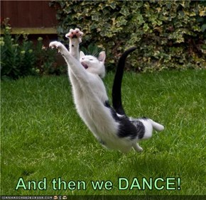 And then we DANCE!