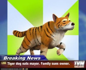 Breaking News - Tiger dog eats mayor. Family sues owner.