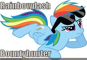 Rainbowdash  Bountyhunter
