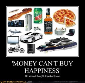 'MONEY CAN'T BUY HAPPINESS'