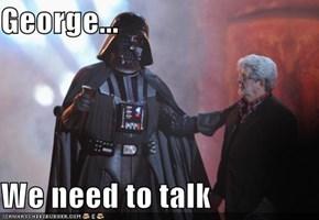George...  We need to talk